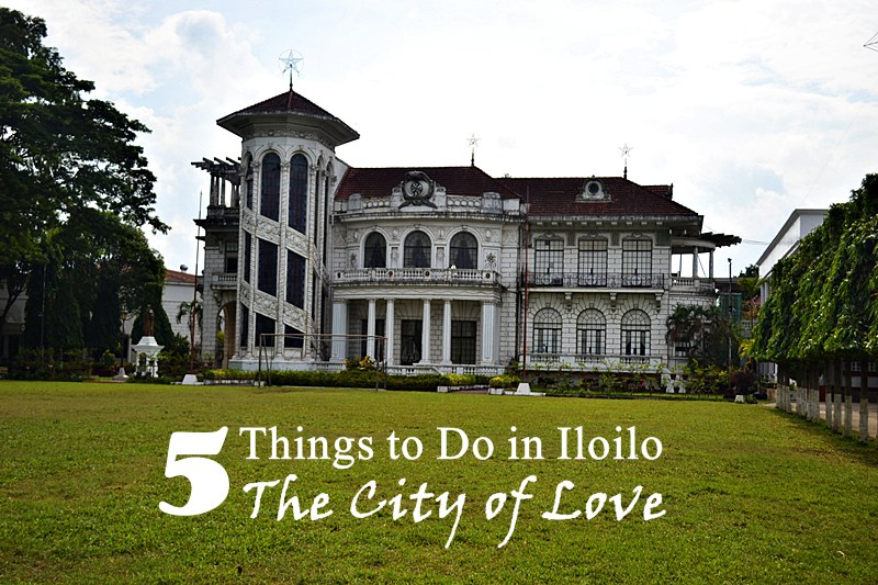 5 Things To Do In Iloilo The City Of Love