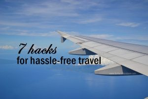 Travel Tips: 7 Hacks for Hassle-Free Travel